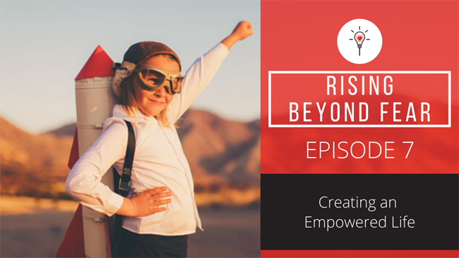 Episode 7 – Creating an Empowered Life