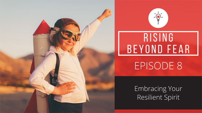 Episode 8 – Embracing Your Resilient Spirit